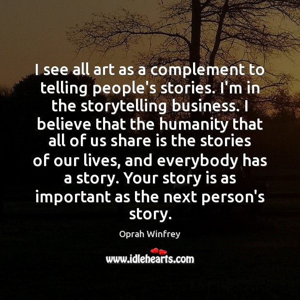 I see all art as a complement to telling people's stories. I'm Image