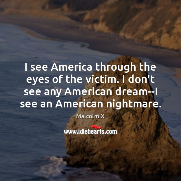Image, I see America through the eyes of the victim. I don't see