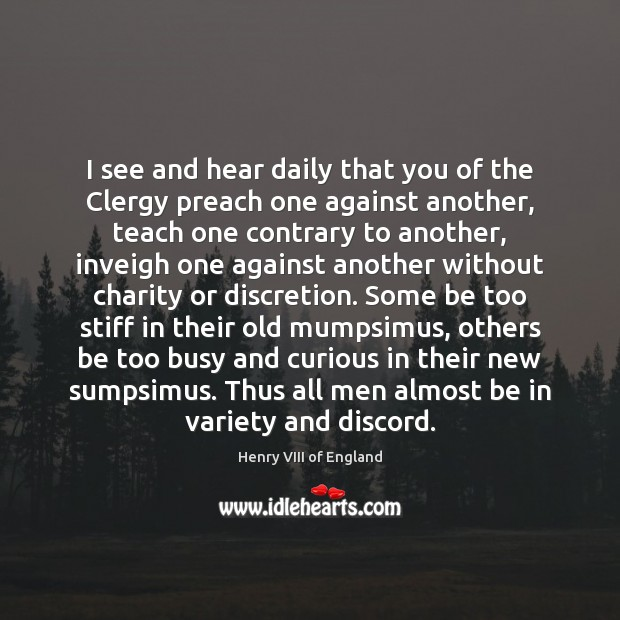 I see and hear daily that you of the Clergy preach one Henry VIII of England Picture Quote