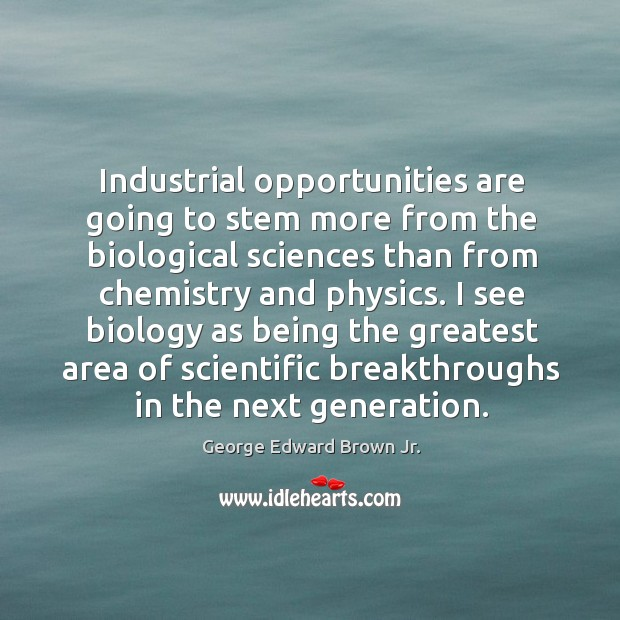 I see biology as being the greatest area of scientific breakthroughs in the next generation. Image
