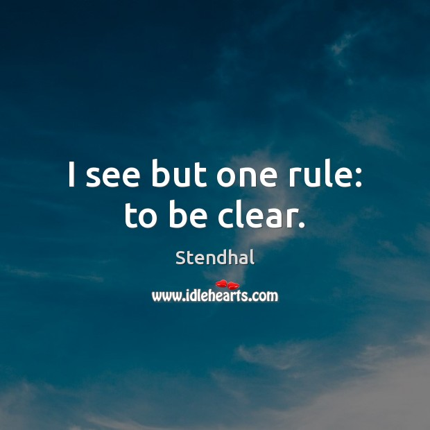 I see but one rule: to be clear. Stendhal Picture Quote