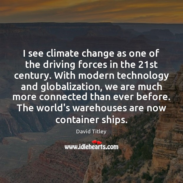 I see climate change as one of the driving forces in the 21 Image