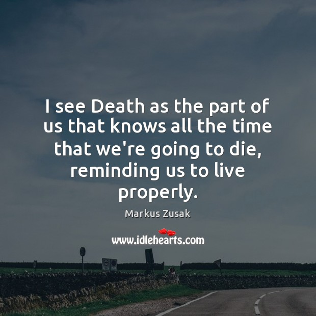 I see Death as the part of us that knows all the Markus Zusak Picture Quote