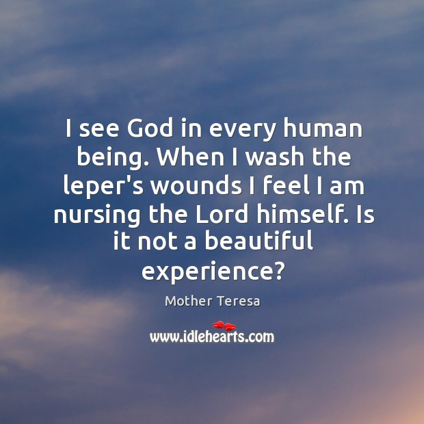 Image, I see God in every human being. When I wash the leper's