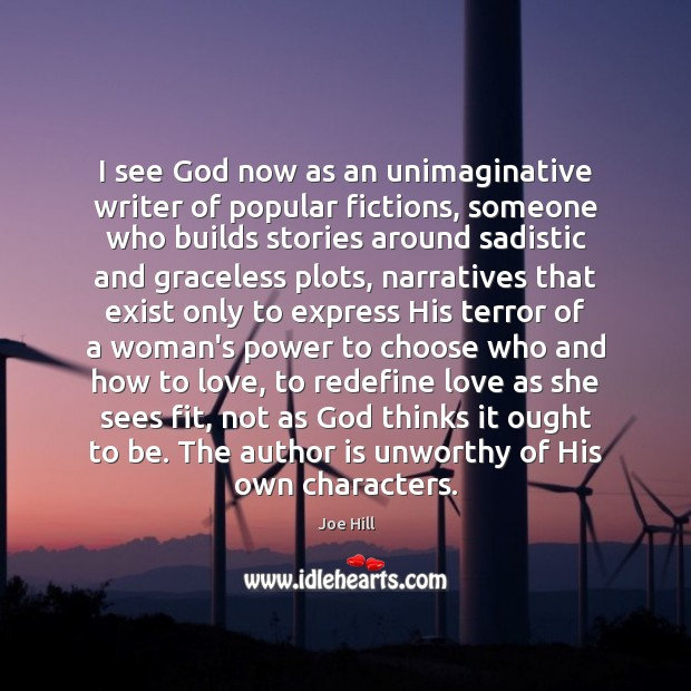 I see God now as an unimaginative writer of popular fictions, someone Joe Hill Picture Quote