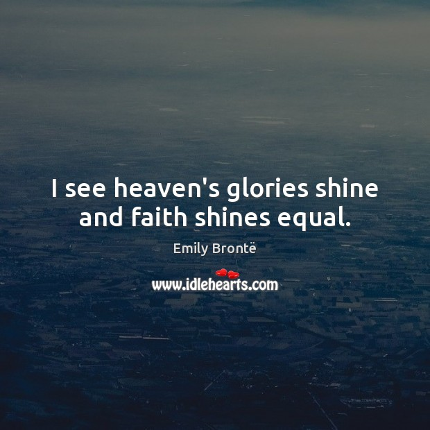 I see heaven's glories shine and faith shines equal. Image