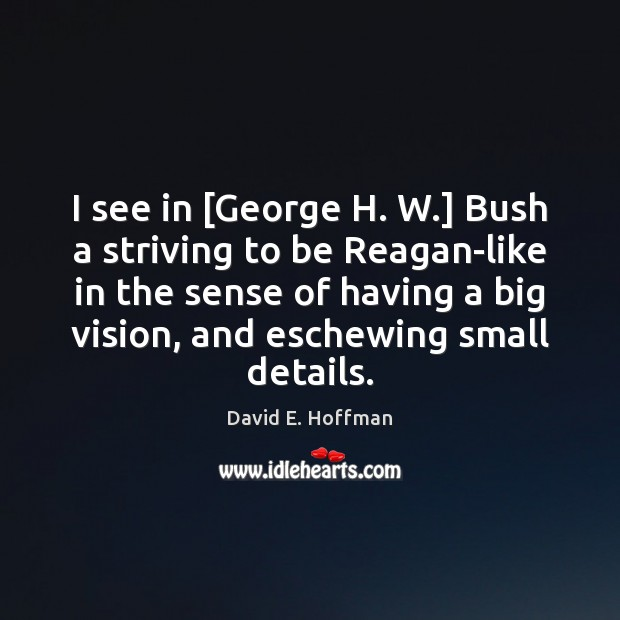 I see in [George H. W.] Bush a striving to be Reagan-like Image
