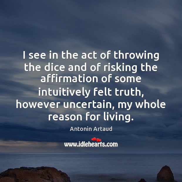 Image, I see in the act of throwing the dice and of risking