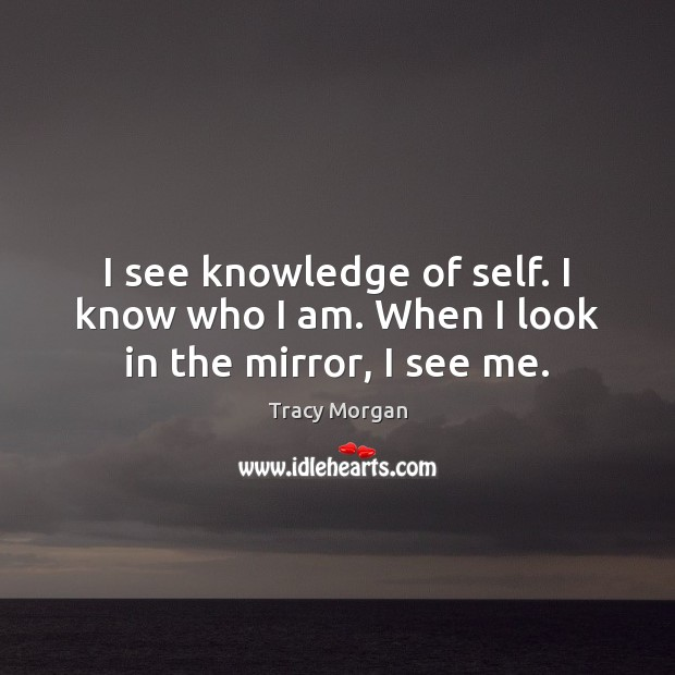 Image, I see knowledge of self. I know who I am. When I look in the mirror, I see me.