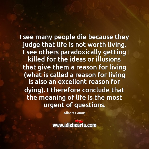 I see many people die because they judge that life is not Image