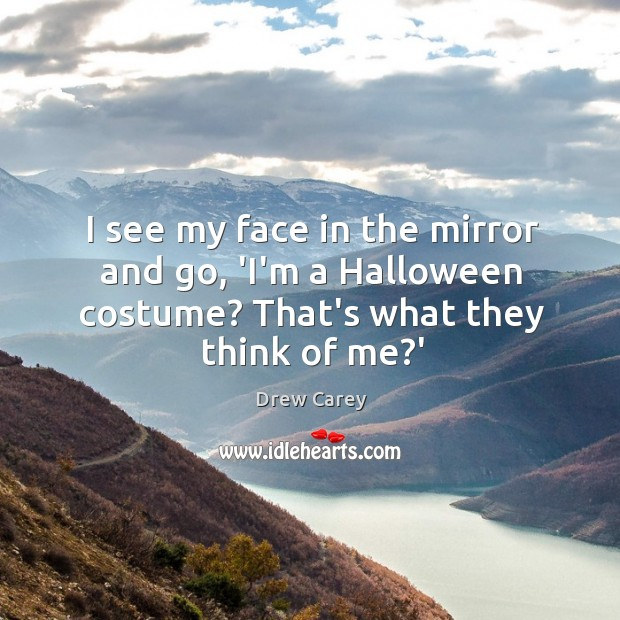 I see my face in the mirror and go, 'I'm a Halloween Image
