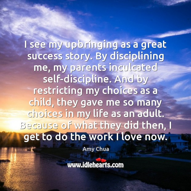 I see my upbringing as a great success story. By disciplining me, Image