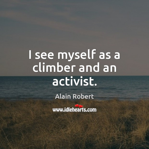 Image, I see myself as a climber and an activist.