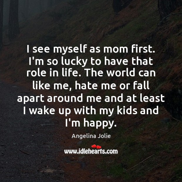 I see myself as mom first. I'm so lucky to have that Image