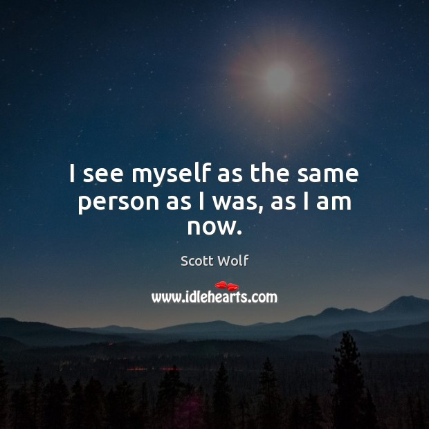 I see myself as the same person as I was, as I am now. Image