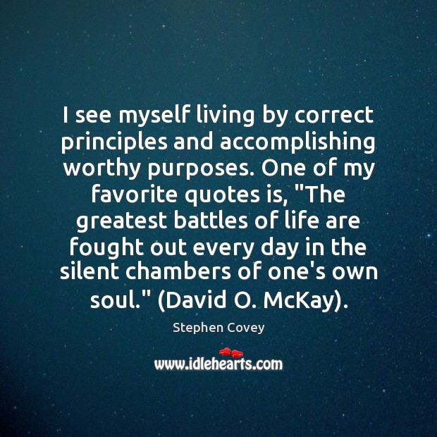 I see myself living by correct principles and accomplishing worthy purposes. One Stephen Covey Picture Quote
