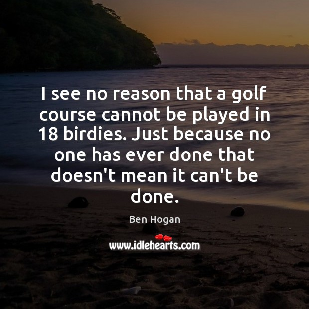 I see no reason that a golf course cannot be played in 18 Image