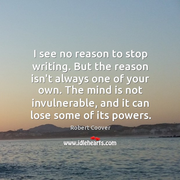 I see no reason to stop writing. But the reason isn't always Image