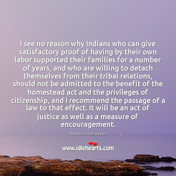 I see no reason why Indians who can give satisfactory proof of Rutherford B. Hayes Picture Quote