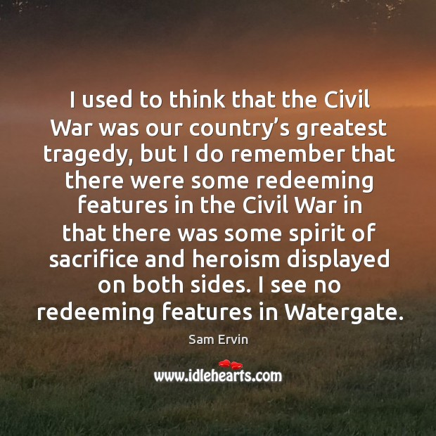 I see no redeeming features in watergate. Greatest Tragedy Quotes Image