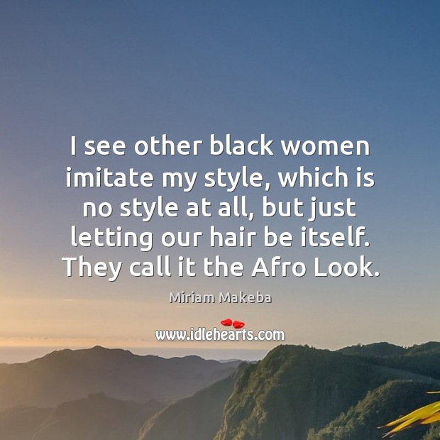 I see other black women imitate my style, which is no style Image