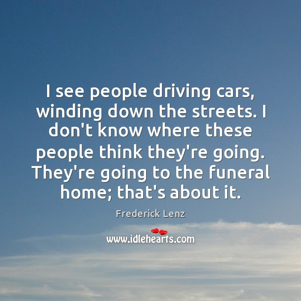 I see people driving cars, winding down the streets. I don't know Image