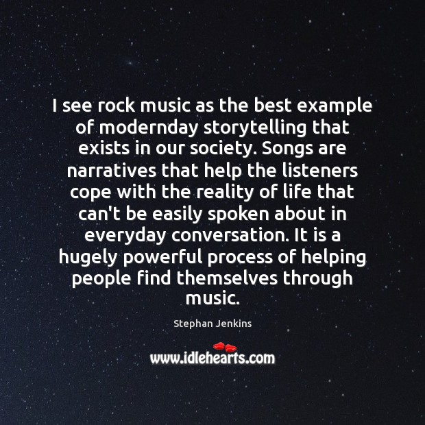 I see rock music as the best example of modernday storytelling that Stephan Jenkins Picture Quote