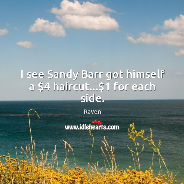 I see Sandy Barr got himself a $4 haircut…$1 for each side. Image