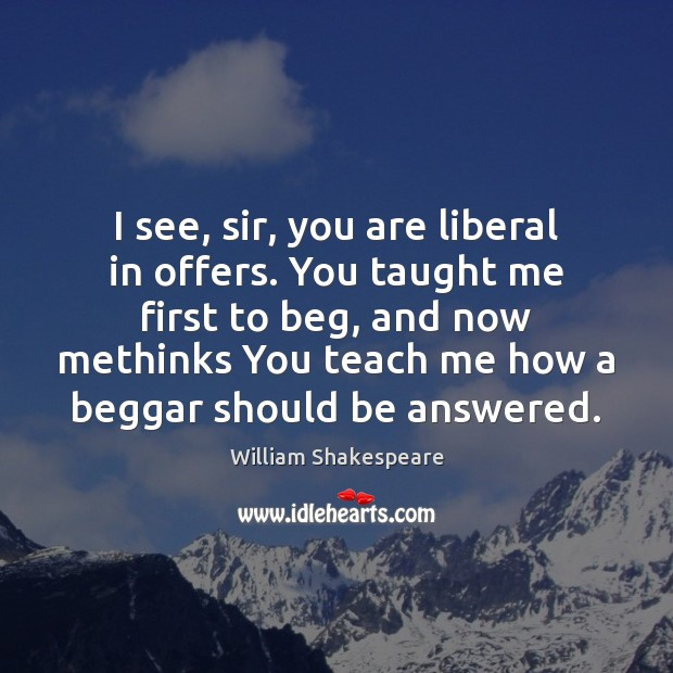 Image, I see, sir, you are liberal in offers. You taught me first