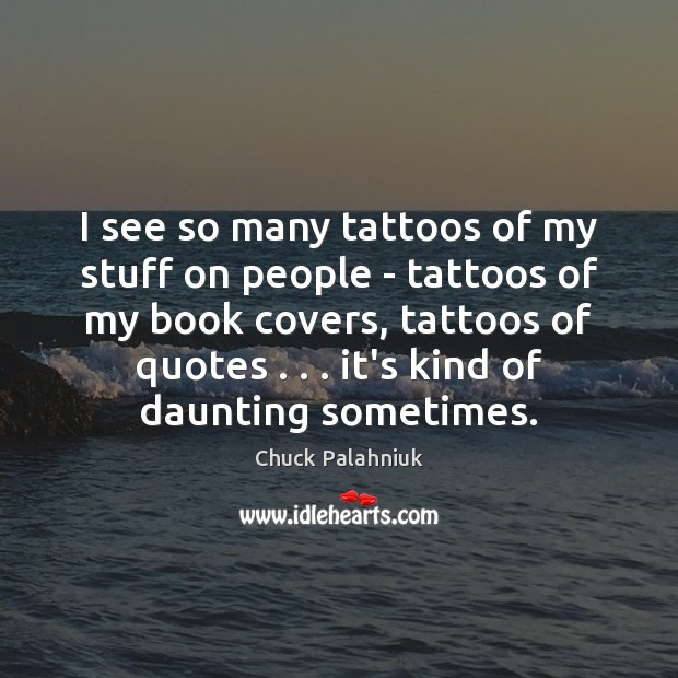 I see so many tattoos of my stuff on people – tattoos Image