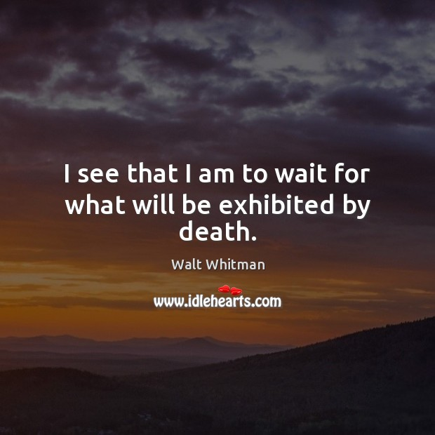 I see that I am to wait for what will be exhibited by death. Image