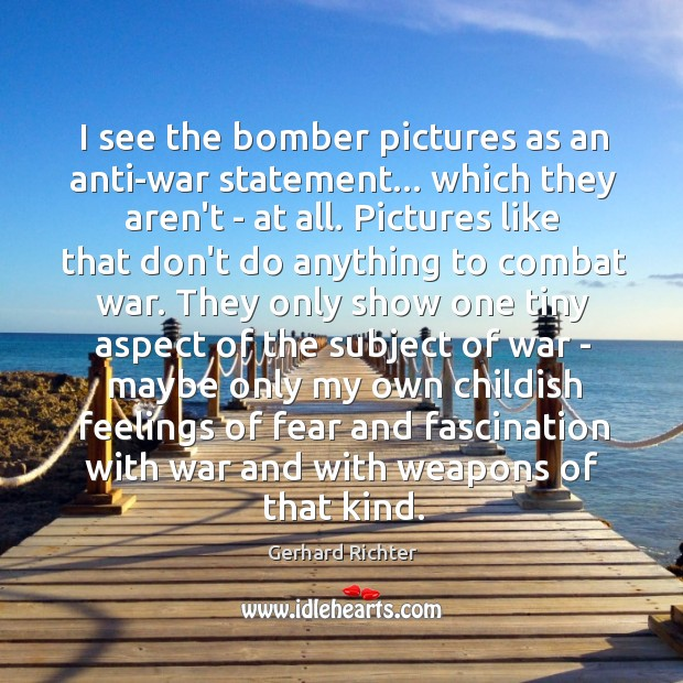 I see the bomber pictures as an anti-war statement… which they aren't Image