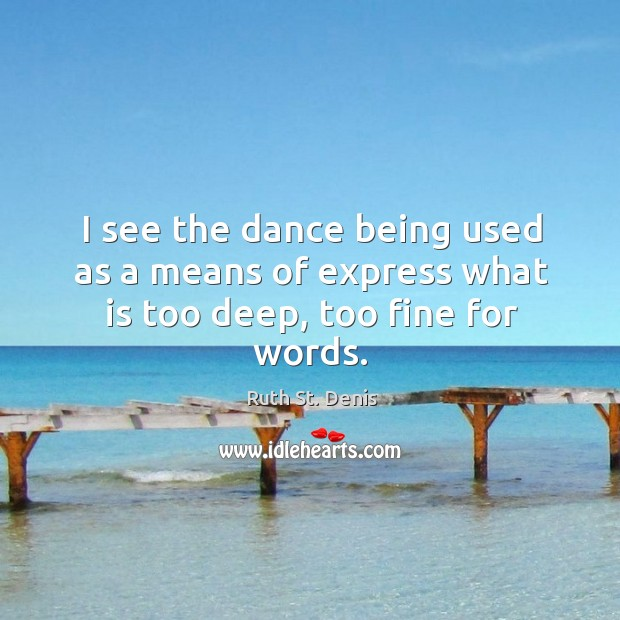 I see the dance being used as a means of express what is too deep, too fine for words. Image