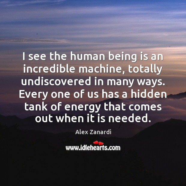 Image, I see the human being is an incredible machine, totally undiscovered in