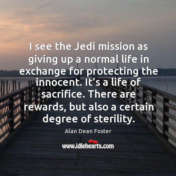 Image, I see the jedi mission as giving up a normal life in exchange for protecting the innocent.