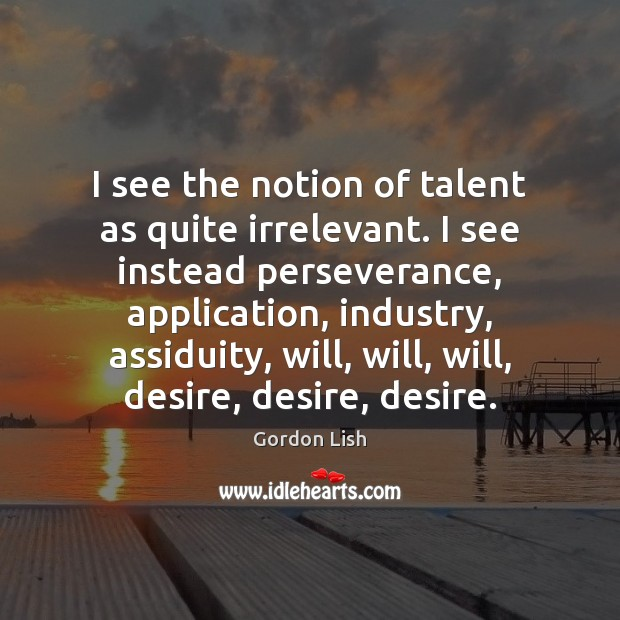 I see the notion of talent as quite irrelevant. I see instead Image