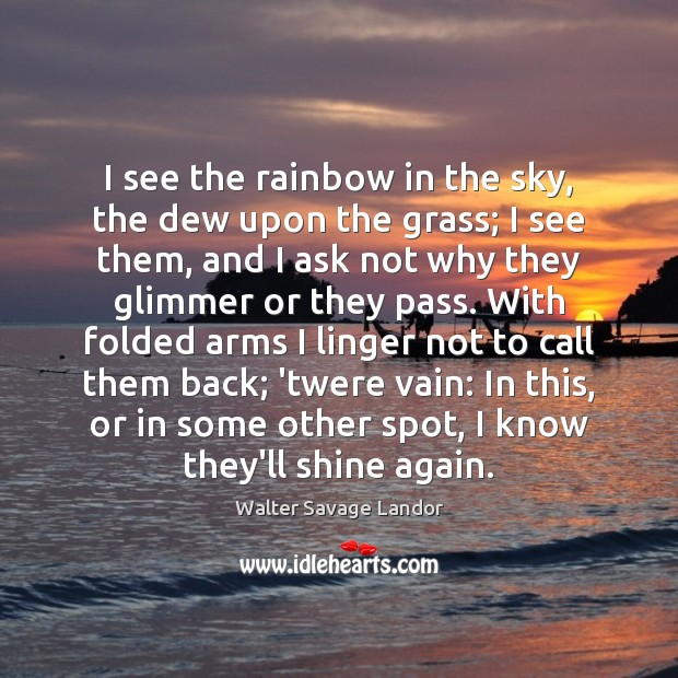 I see the rainbow in the sky, the dew upon the grass; Image