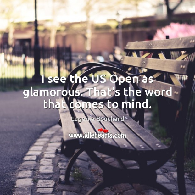 I see the US Open as glamorous. That's the word that comes to mind. Image