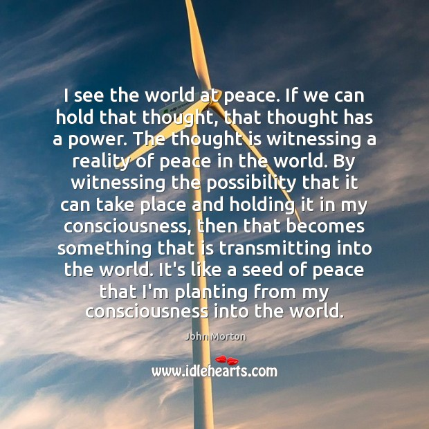 I see the world at peace. If we can hold that thought, Image