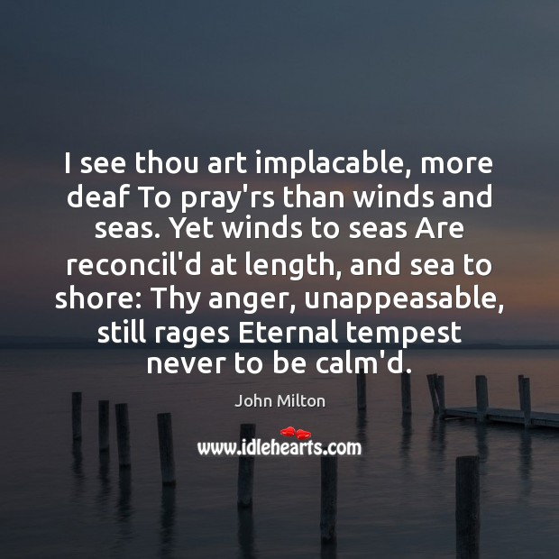 I see thou art implacable, more deaf To pray'rs than winds and Image