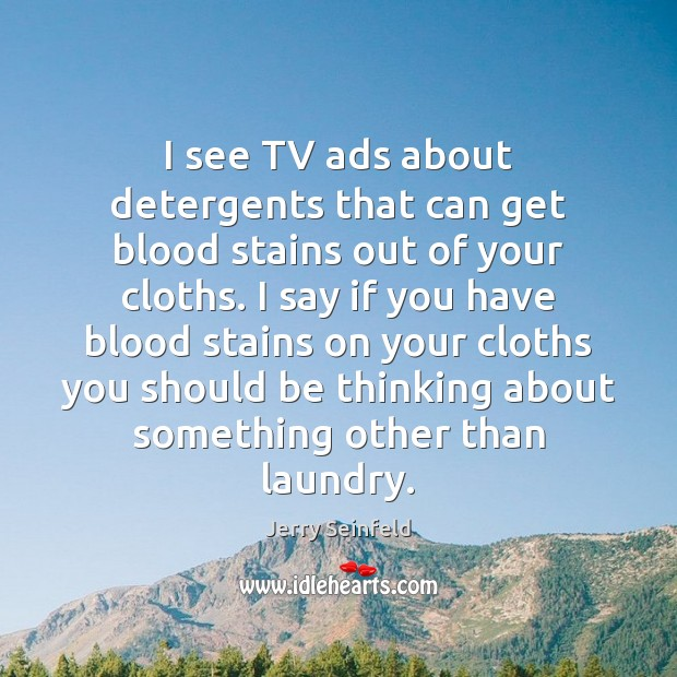 I see TV ads about detergents that can get blood stains out Jerry Seinfeld Picture Quote