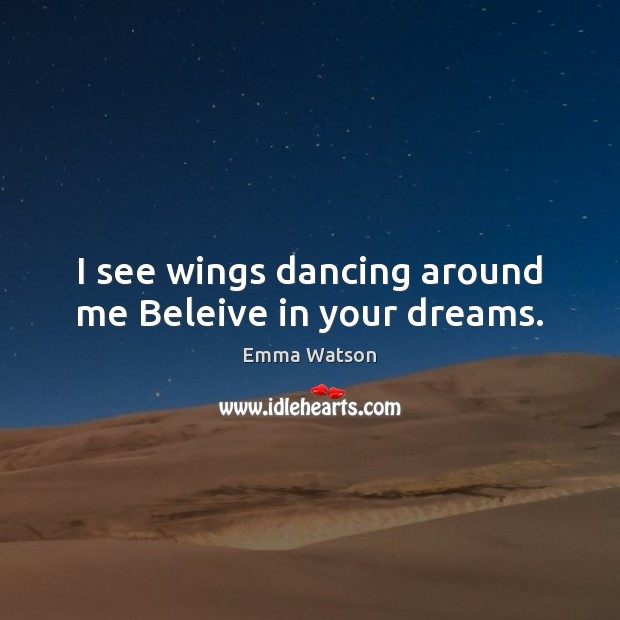 I see wings dancing around me Beleive in your dreams. Image