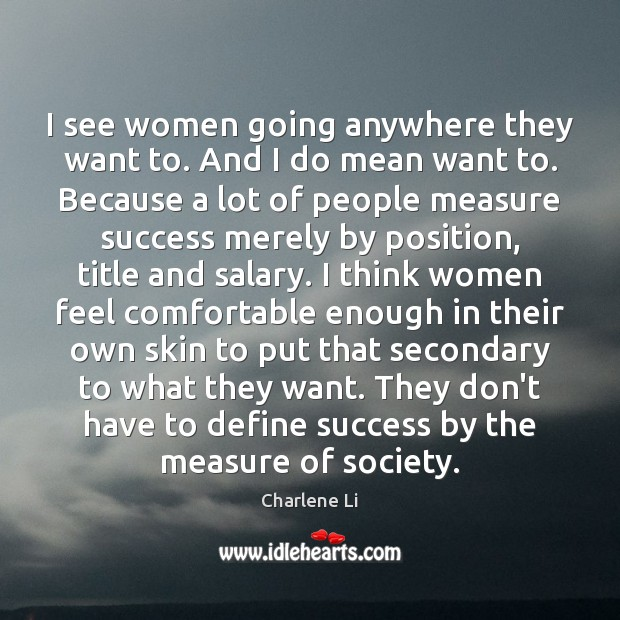 I see women going anywhere they want to. And I do mean Salary Quotes Image