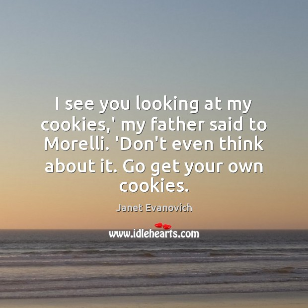 I see you looking at my cookies,' my father said to Image