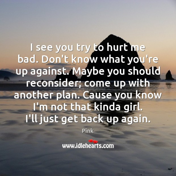 I see you try to hurt me bad. Don't know what you're Pink Picture Quote