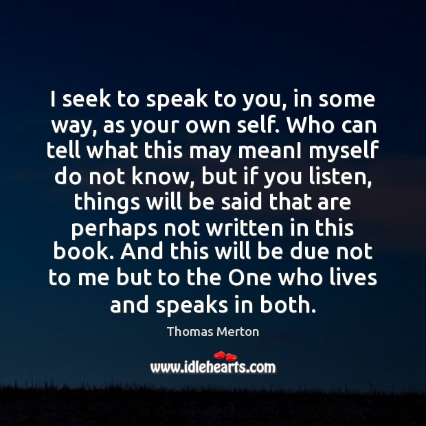 Image, I seek to speak to you, in some way, as your own