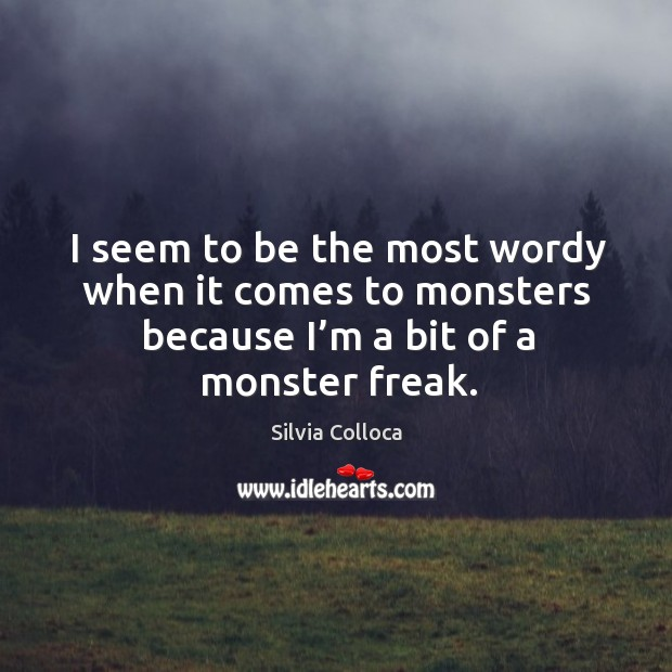I seem to be the most wordy when it comes to monsters because I'm a bit of a monster freak. Image