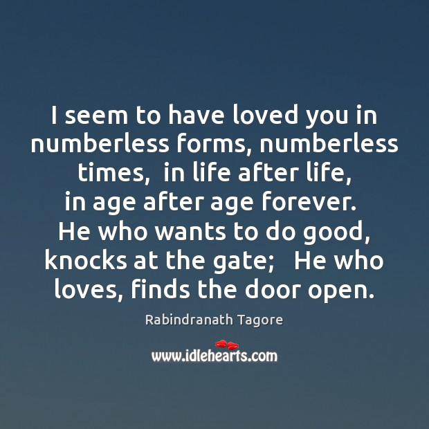 I seem to have loved you in numberless forms, numberless times,  in Rabindranath Tagore Picture Quote