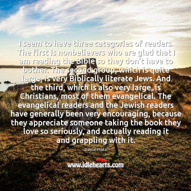 I seem to have three categories of readers. The first is nonbelievers David Plotz Picture Quote