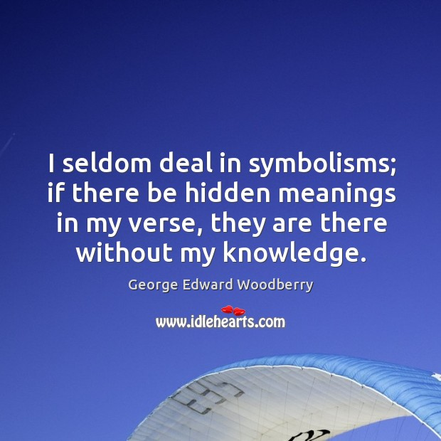 I seldom deal in symbolisms; if there be hidden meanings in my Image